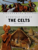 Everyday Life of the Celts - Neil Grant