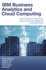 IBM Business Analytics and Cloud Computing : Best Practices for Deploying Cognos Business Intelligence to the IBM Cloud - Anant Jhingran
