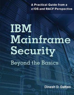 IBM Mainframe Security : Beyond the Basics-A Practical Guide from a z/OS and RACF Perspective - Dinesh D. Dattani
