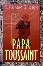 Papa Toussaint - C Richard Gillespie