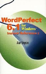 WordPerfect 6.1 for Windows Instant Reference - Alan Simpson