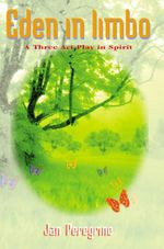 Eden in Limbo : A Three Act Play in Spirit - Jan Peregrine