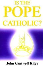 Is the Pope Catholic? :  A Novel Autobiography - John Cantwell Kiley