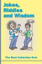 Jokes, Riddles and Wisdom :  The Best Collection Ever - Roger Kuder