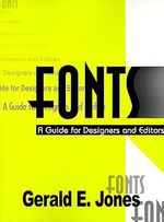 Fonts : A Guide for Designers and Editors :  A Guide for Designers and Editors - Gerald E. Jones