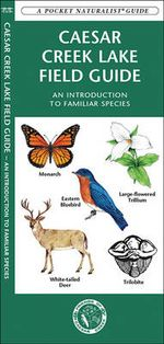 Caesar Creek Lake Field Guide : An Introduction to Familiar Species - Senior James Kavanagh