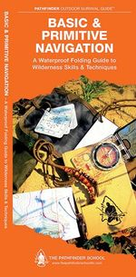 Basic and Primitive Navigation : A Waterproof Pocket Guide to Wilderness Skills & Techniques - Dave Canterbury