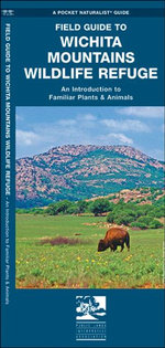 Field Guide to Wichita Mountains Wildlife Refuge : An Introduction to Familiar Plants & Animals - James Kavanagh