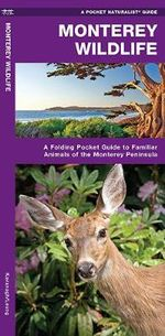 Monterey Wildlife : A Folding Pocket Guide to Familiar Species of the Monterey Peninsula - Senior James Kavanagh
