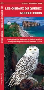 Quebec Birds : A Bilingual Folding Pocket Guide to Familiar Species - Senior James Kavanagh