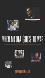 When Media Goes to War : Hegemonic Discourse, Public Opinion, and the Limits of Dissent - Anthony R. Dimaggio