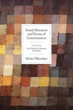 Social Structures and Forms of Consciousness : Dialectic of Structure and History - Istvan Meszaros