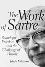 The Work of Sartre : Search for Freedom and the Challenge of History - Istvan Meszaros