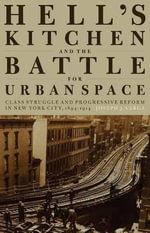 Hell's Kitchen and the Battle for Urban Space : Class Struggle and Progressive Reform in New York City, 1894-1914 - Joseph J. Varga
