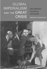 Global Imperialism and the Great Crisis : The Uncertain Future of Capitalism - Ernesto Screpanti