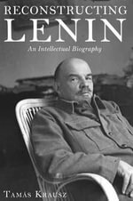 Reconstructing Lenin : An Intellectual Biography - Tamas Krausz