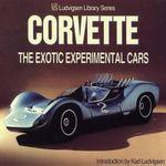 Corvette : The Exotic Experimental Cars - Karl Ludvigsen