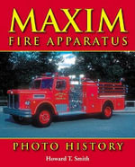Maxim Fire Apparatus Photo History - Howard T Smith