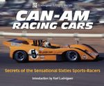 Can-am Racing Cars : Secrets of the Sensational Sixties Sports-racers - Karl Ludvigsen