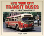 New York City Transit Buses : 1945-1975 Photo Archive - Guy E Martin