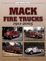 Mack Fire Trucks 1911-2005 : An Illustrated History - Harvey Eckart