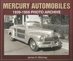Mercury Automobiles : 1939-1959 Photo Archive - James H Moloney