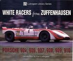 White Racers from Zuffenhausen : Porsche 904, 906, 907, 908, 910 - Karl Ludvigsen