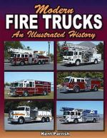 Modern Fire Trucks : An Illustrated History - Kent Parrish