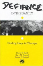 The Defiance in the Family : Finding Hope in Therapy - David V. Keith