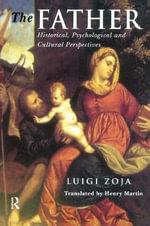 The Father : Historical, Psychological and Cultural Perspectives - Luigi Zoja