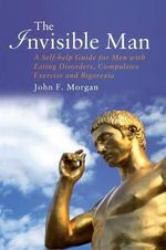 The invisible man: a self-help guide for men with eating disorders