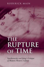 The Rupture of Time : Synchronicity and Jung's Critique of Modern Western Culture - Roderick Main