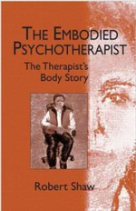 The Embodied Psychotherapist : The Therapist's Body Story - Robert Shaw