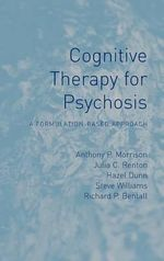 Cognitive Therapy for Psychosis : A Formulation-Based Approach - Anthony P. Morrison
