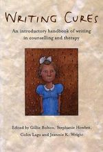 Writing Cures : An Introductory Handbook of Writing in Counselling and Psychotherapy - Gillie Bolton