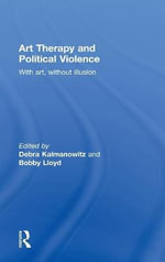 Art Therapy and Political Violence : With Art, Without Illusion