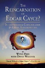 The Reincarnation of Edgar Cayce : Interdimensional Communication and Global Transformation - David Wilcock