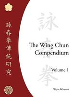 The Wing Chun Compendium - Wayne Belonoha