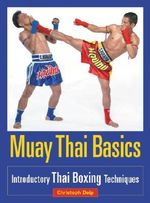 Muay Thai Basics : Introductory Thai Boxing Techniques - Christoph Delp