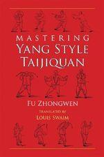 Mastering Yang Style Taijiquan - Fu Zhongwen