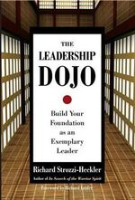 The Leadership Dojo : Build Your Foundation as an Exemplary Leader - Richard Strozzi-Heckler