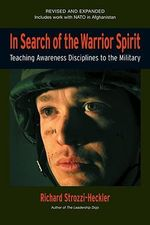 In Search of the Warrior Spirit : Teaching Awareness Disciplines to the Military - Richard Strozzi-Heckler