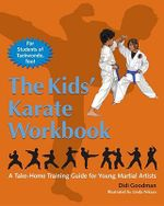 The Kids' Karate Workbook : A Take-Home Training Guide for Young Martial Artists - Didi Goodman
