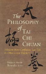 The Philosophy of Tai Chi Chuan : Wisdom from Confucius, Lao Tzu and Other Great Thinkers - Freya Boedicker
