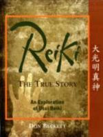 Reiki: the True Story : An Exploration of Usui Reiki - Don Beckett