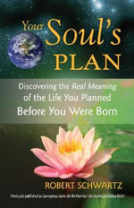 Your Soul's Plan : Discovering the Real Meaning of the Life You Planned Before You Were Born - Robert Schwartz