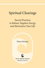 Spiritual Clearings : Sacred Practices to Release Negative Energy and Harmonize Your Life - Diana Burney