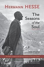 The Seasons of the Soul : The Poetic Guidance and Spiritual Wisdom of Hermann Hesse - Hermann Hesse