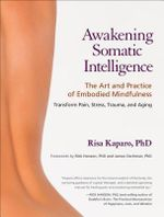 Awakening Somatic Intelligence : The Art and Practice of Embodied Mindfulness - Risa Kaparo