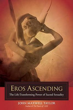 Eros Ascending : The Life-Transforming Power of Sacred Sexuality - John Maxwell Taylor